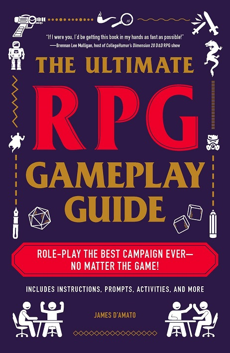 'The Ultimate RPG Gameplay Guide: Role-Play the Best Campaign Ever – No Matter the Game' by James D'Amato