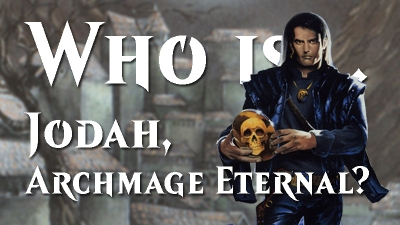 Who is... Jodah, Archmage Eternal? (Pt. 1)
